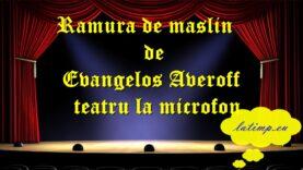 Ramura de maslin de Evangelos Averoff teatru la microfon teatru latimp.eu3