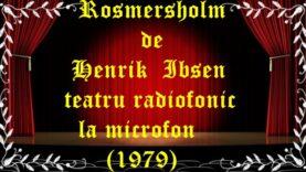 Rosmersholm de Henrik Ibsen teatru radiofonic la microfon (1979) teatru latimp.eu