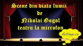 Scene din viata lumii Nikolai Gogol teatru la microfon teatru latimp.eu3