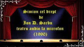 Simion cel drept de Ion D. Sarbu teatru audio la microfon (1990)latimp.eu