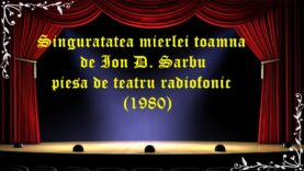 Singuratatea mierlei toamna de Ion D. Sarbu piesa de teatru radiofonic (1980) latimp.eu