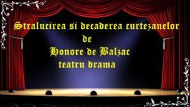 Stralucirea si decaderea curtezanelor de Honore de Balzac teatru drama
