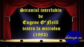 Straniul interludiu de Eugene O'Neill teatru la microfon(1983)