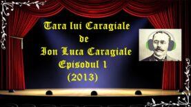 Tara lui Caragiale ep 1 de Ion Luca Caragiale (2013) latimp.eu