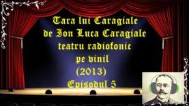 Tara lui Caragiale teatru radiofonic la microfon Episodul 5 latimp.eu