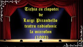 Tichia cu clopotei de Luigi Pirandello teatru radiofonic la microfon(1993)latimp.eu