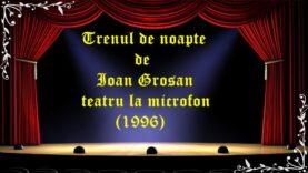 Trenul de noapte Ioan Grosan teatru la microfon (1996)latimp.eu