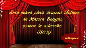 Asta seara joaca domnul Moliere de Marica Beligan teatru la microfon latimp.eu