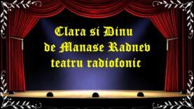 Clara si Dinu de Manase Radnev teatru radiofonic latimp.eu teatru