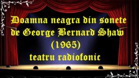Doamna neagra din sonete de George Bernard Shaw (1965) latimp.eu teatru