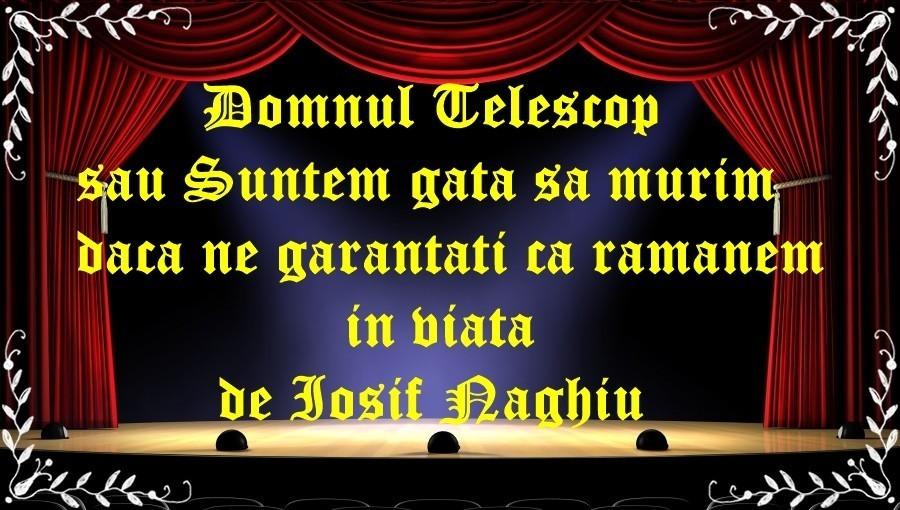 Domnul Telescop sau Suntem gata sa murim daca ne garantati ca ramanem in viata de de Iosif Naghiu latimp.eu teatru