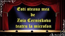 Esti steaua mea de Zoia Cerniskova latimp.eu teatru