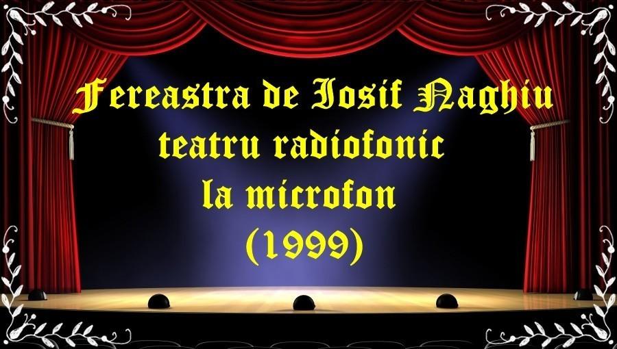 Fereastra de Iosif Naghiu teatru radiofonic la microfon (1999) latimp.eu teatru