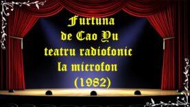 Furtuna de Cao Yu teatru radiofonic la microfon (1982) latimp.eu teatru