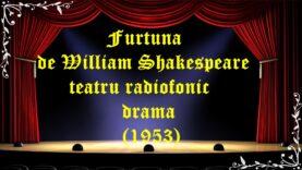Furtuna de William Shakespeare teatru radiofonic drama(1953) latimp.eu teatru