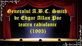 Generalul A.B.C. Smith de Edgar Allan Poe teatru radiofonic (1993)latimp.eu teatru