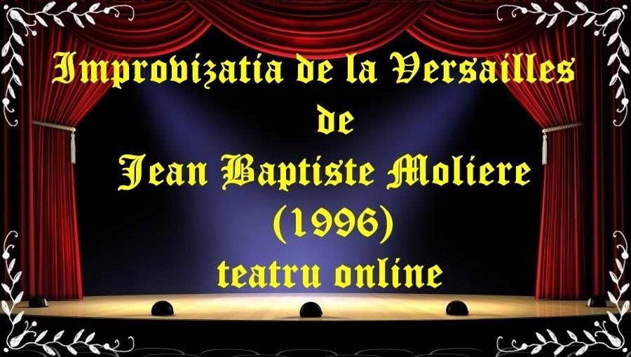 Improvizatia de la Versailles de Jean Baptiste Moliere (1996) teatru online latimp.eu teatru