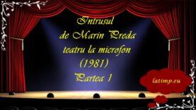Intrusul de Marin Preda teatru la microfon (1981) Partea 1 latimp.eu