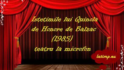 Istetimile lui Quinola (1985) de Honore de Balzac teatru la microfon latimp.eu