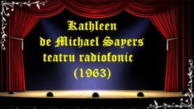 Kathleen de Michael Sayers teatru radiofonic(1963) latimp.eu teatru