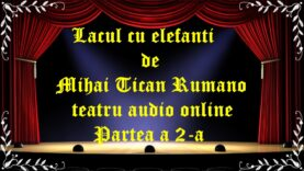 Lacul cu elefanti de Mihai Tican Rumano teatru audio online Partea 2 latimp.eu teatru