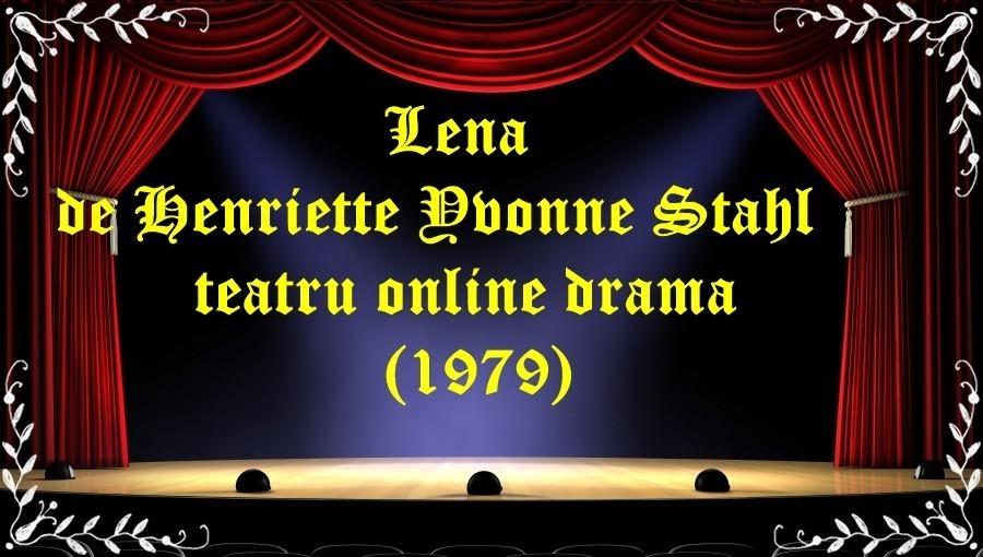 Lena de Henriette Yvonne Stahl teatru online drama (1979) latimp.eu teatru