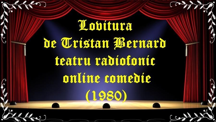 Lovitura de Tristan Bernard teatru radiofonic online comedie(1980) latimp.eu teatru