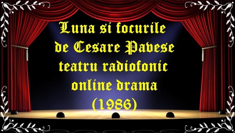 Luna si focurile de Cesare Pavese teatru radiofonic online drama (1986) latimp.eu teatru