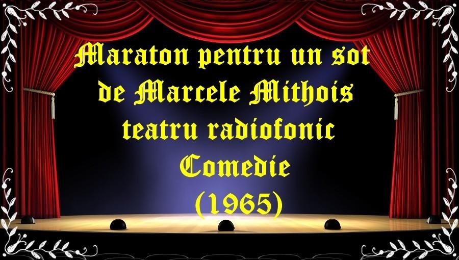 Maraton pentru un soţ Marcele Mithois teatru radiofonic Comedie (1965) latimp.eu teatru