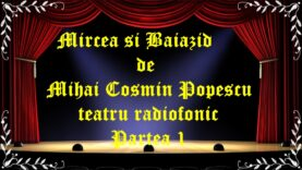 Mircea si Baiazid de Mihai Cosmin Popescu teatru radiofonic Partea 1 latimp.eu teatru