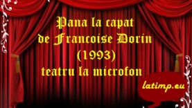 Pana la capat de Francoise Dorin (1993) teatru la microfon teatru latimp.eu2