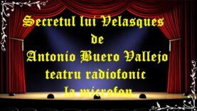 Secretul lui Velasques de Antonio Buero Vallejo teatru radiofonic la microfon latimp.eu teatru