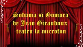 Sodoma si Gomora de Jean Giraudoux teatru la microfon teatru latimp.eu2