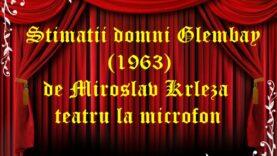 Stimatii domni Glembay (1963) de Miroslav Krleza teatru la microfon teatru latimp.eu2