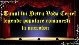 Tunul lui Petru Voda Cercel legende populare romanesti la microfon latimp.eu teatru