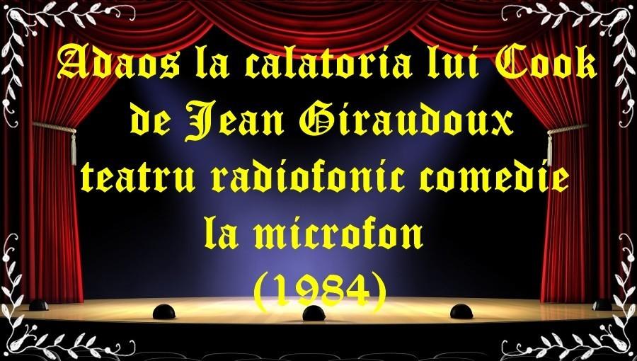 Adaos la călătoria lui Cook de Jean Giraudoux teatru radiofonic comedie la microfon (1984) latimp.eu teatru