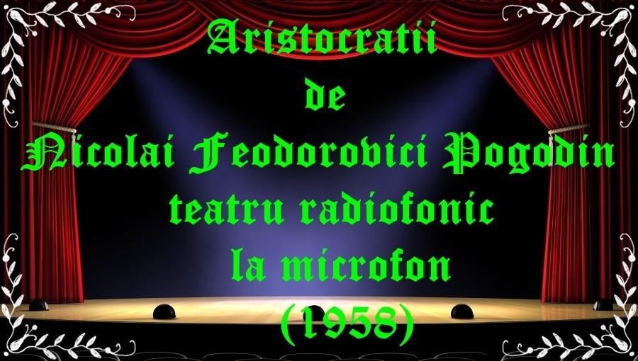Aristocratii de Nicolai Feodorovici Pogodin teatru radiofonic la microfon (1958) latimp.eu teatru