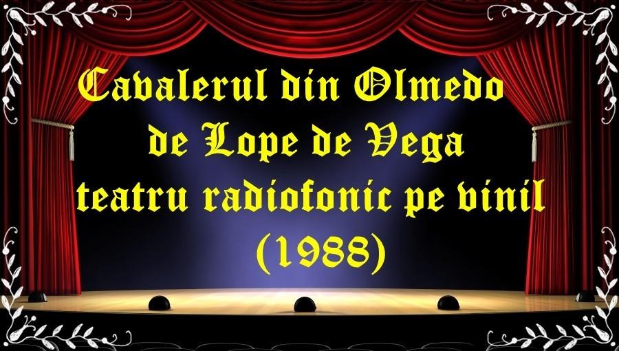 Cavalerul din Olmedo de Lope de Vega teatru radiofonic pe vinil(1988) latimp.eu teatru