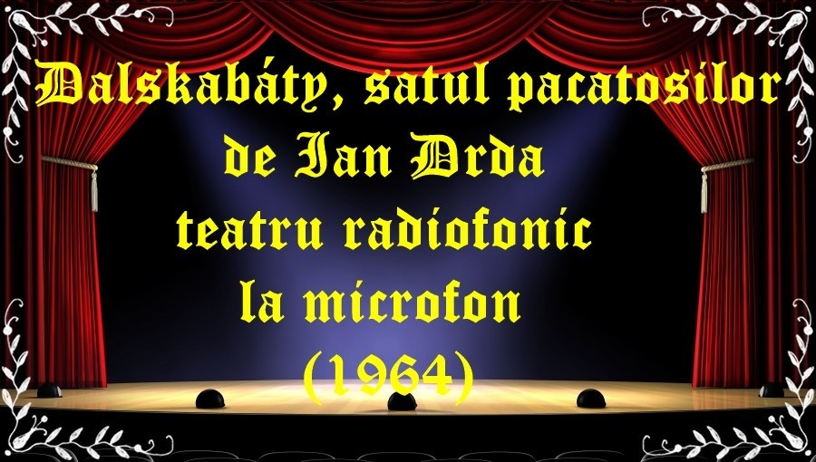 Dalskabáty, satul pacatosilor de Ian Drda teatru radiofonic la microfon(1964) latimp.eu teatru