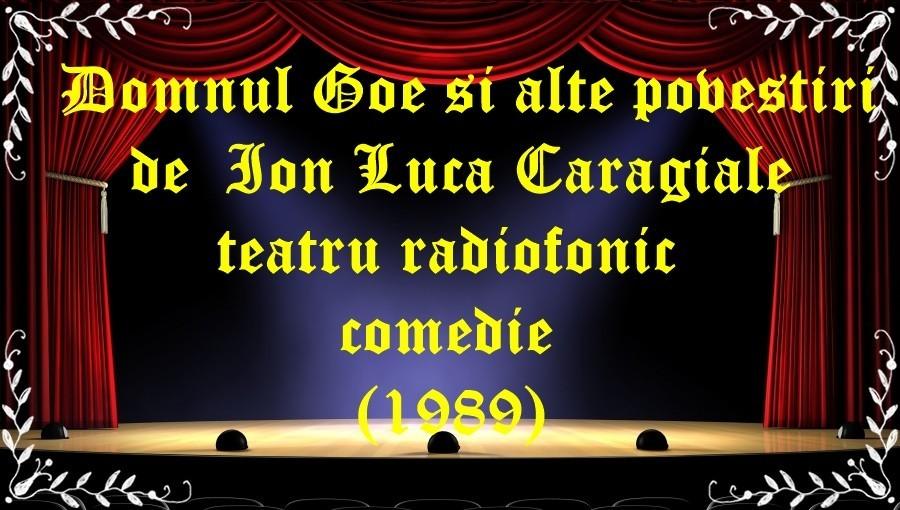 Domnul Goe si alte povestiri de Ion Luca Caragiale teatru radiofonic comedie(1989) latimp.eu teatru