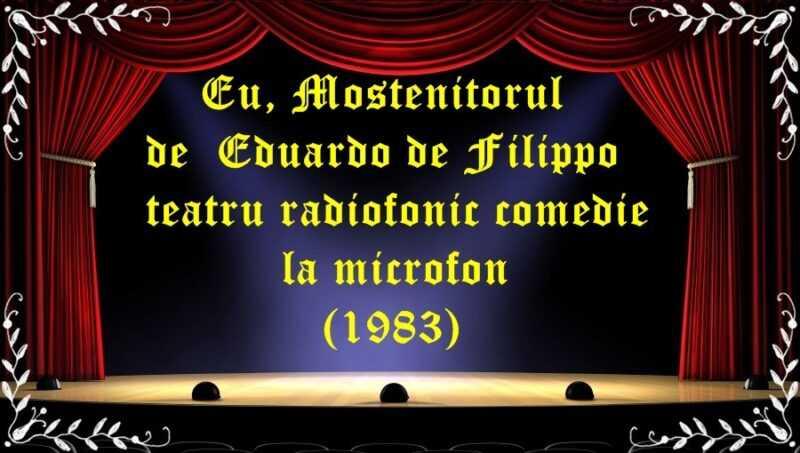 Eu, Mostenitorul de Eduardo de Filippo teatru radiofonic comedie la microfon (1983) latimp.eu