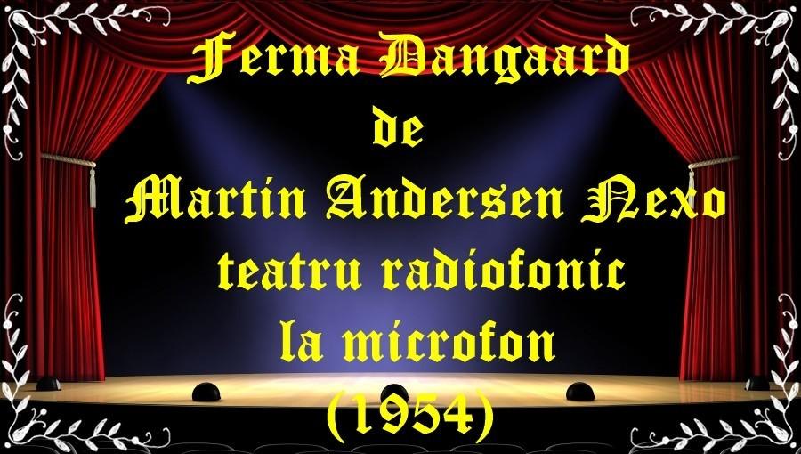Ferma Dangaard de Martin Andersen Nexo teatru radiofonic la microfon (1954) latimp.eu teatru