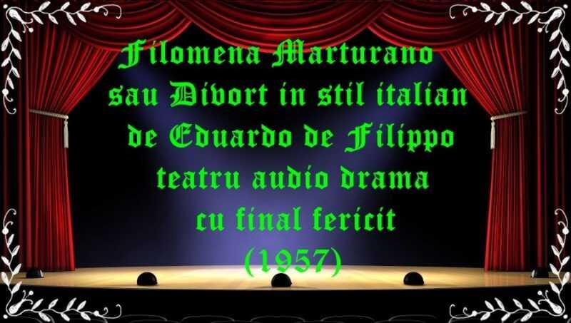 Filomena Marturano sau Divort in stil italian de Eduardo de Filippo teatru audio drama cu final fericit (1957)latimp.eu