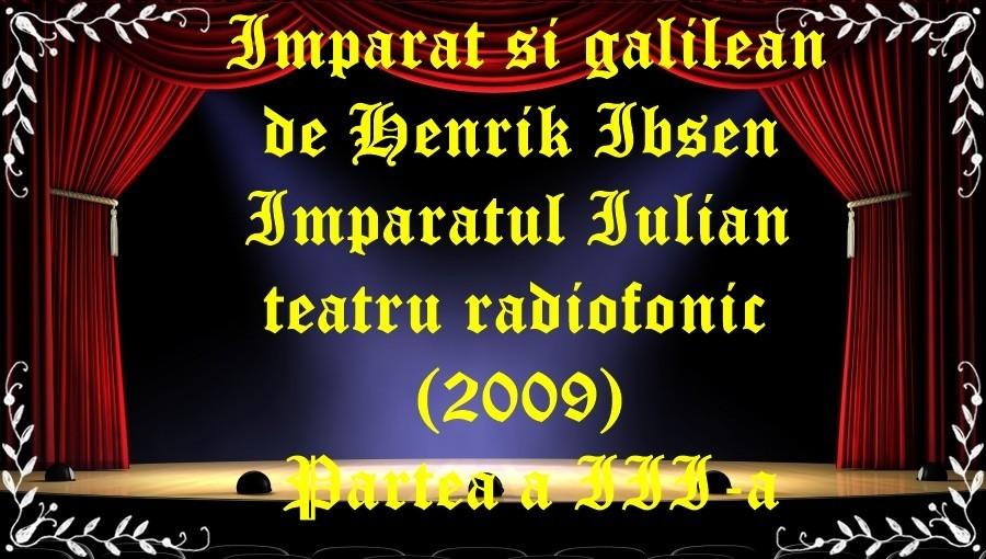 Imparat si galilean de Henrik Ibsen Imparatul Iulian teatru radiofonic (2009) Partea a III-a latimp.eu teatru