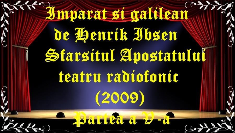Imparat si galilean de Henrik Ibsen Sfarsitul Apostatului teatru radiofonic (2009) Partea a V-a latimp.eu teatru