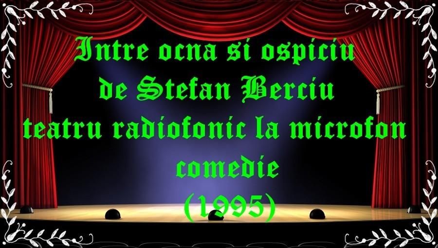 Intre ocna si ospiciu de Stefan Berciu teatru radiofonic la microfon comedie (1995) latimp.eu teatru