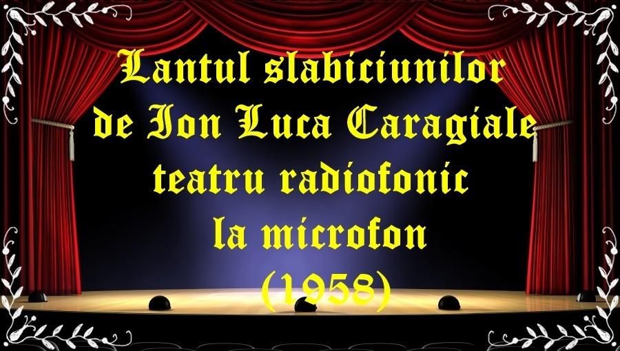 Lantul slabiciunilor de Ion Luca Caragiale teatru radiofonic la microfon (1958) latimp.eu teatru