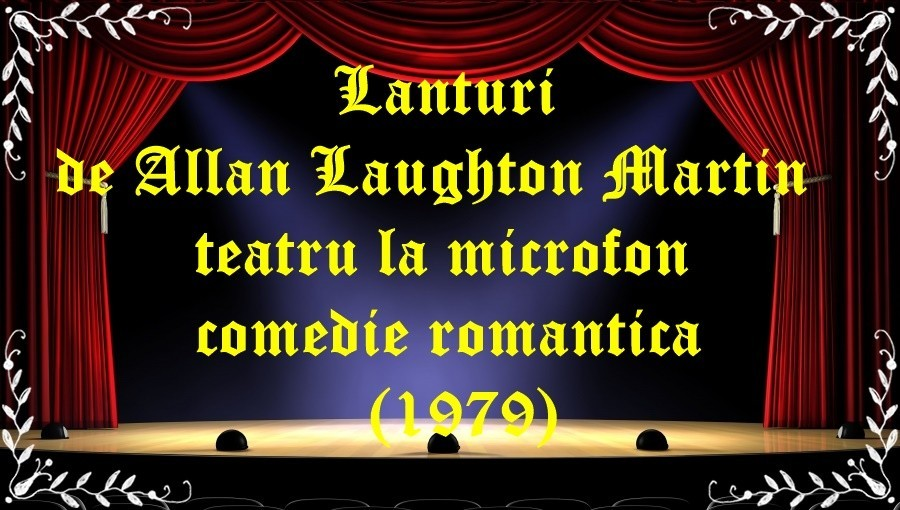 Lanturi de Allan Laughton Martin teatru la microfon comedie romantica (1979) latimp.eu teatru