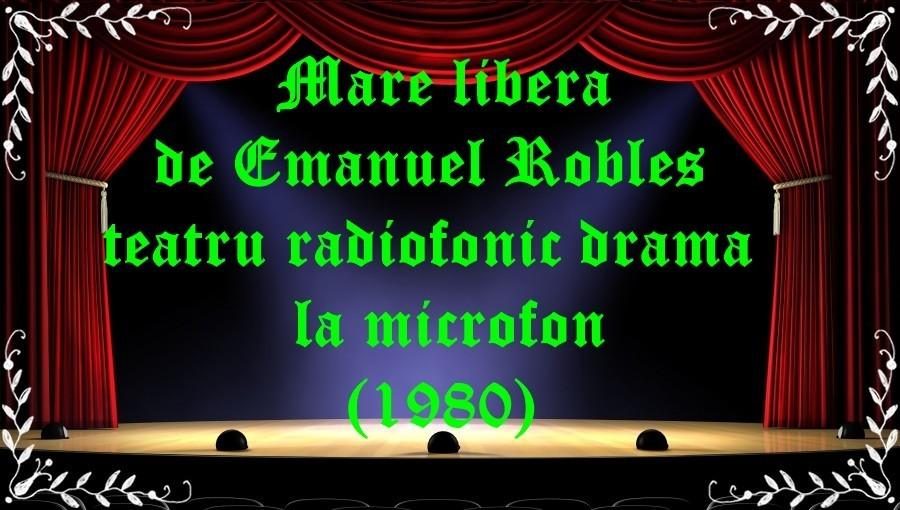 Mare libera de Emanuel Robles teatru radiofonic drama la microfon (1980) latimp.eu teatru