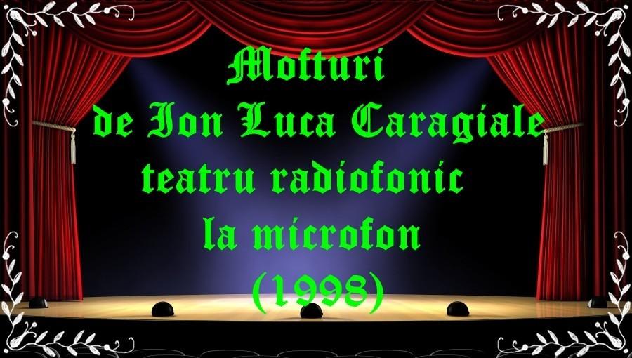 Mofturi de Ion Luca Caragiale teatru radiofonic la microfon (1998) latimp.eu teatru